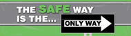 """Picture of Workplace Safety Banner that features a stylish gray and green background and the image of a one-way street sign that reads """"Only Way"""". Above is the wording """"The Safe Way Is The..."""" in powerful green and white text."""