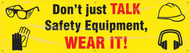 """Picture of Workplace Safety Banner that features a powerful yellow background and the images of headphones, gloves, safety goggles, and a hardhat in dark black. In the center is the wording """"Don't Just Talk Safety Equipment, Wear It!"""" in bold red and black text."""