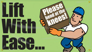 """Picture of Workplace Safety Banner that features a soothing light green background. On the left in large black bold text it reads """"Lift with ease..."""". To the right it shows a man in a hard hat and gloves carrying a box. This box has clear white text that continue the statement from the left reading """"Please bend at the knees!""""."""