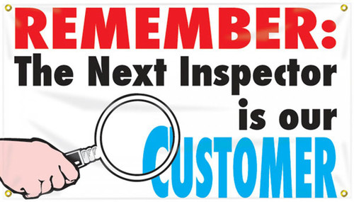 """Picture of Workplace Safety Banner that features a clean white background. In the bottom left is a hand holding a magnifying glass up to the text on the banner. Along the top of banner in bold eye-catching red it reads """"Remember:"""", continued below in bold black text it reads """"The next inspector is our"""", and finished off in cool blue text it reads """"Customer"""". The text combined reads out """"Remember: the next inspector is our customer"""""""