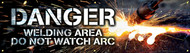 Picture of the Danger Welding Area - Do Not Watch Arc Safety Banner.