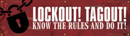 Picture of the red and white Lockout! Tagout! - Know The Rules And Do It! Safety Banner.