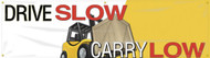 Workplace Safety Banner: Drive Slow - Carry Low