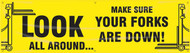 Workplace Safety Banner: Look All Around - Make Sure Your Forks Are Down!