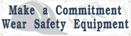 Workplace Safety Banner: Make A Commitment Wear Safety Equipment
