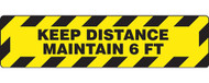 """A photograph of a yellow and black 11200 social distance floor sign, reading keep distance maintain 6 ft, with dimensions 6"""" x 24""""."""