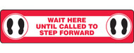 """A photograph of a red and white 11203 social distance floor sign, reading wait here until called to step forward, with dimensions 6"""" x 24"""", and footprint icons."""
