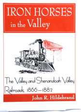 Iron Horses in the Valley,  The Valley and Shenandoah Valley Railroads, 1866-1882