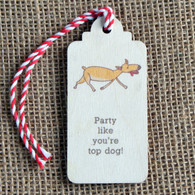 "Wooden Printed Gift Tag - ""Party like you're top dog!"""