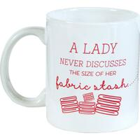 Quilt Happy Never Tell Mug - A Lady Never Discusses the Size of her Fabric Stash