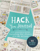Hack Your Journal: Stay Organized & Record Everything that Matters with One Notebook