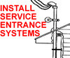 INSTALL SERVICE ENTRANCE SYSTEM Electrical Electrician