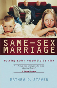Same-Sex Marriage: Putting Every Household at Risk (Previously $14.00)