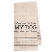 Funny Novelty Cotton Kitchen Dishtowel I Talk To My Dog