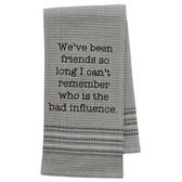 Funny Novelty Cotton Kitchen Dishtowel Bad Influence Friends