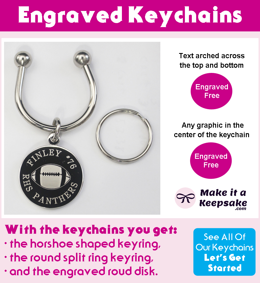 Engraved keychains.  Text arched across the top & bottom engraved free.  Any graphic in the center of the keychain engraved free.  With the keychains you get:  the horseshoe shaped keyring, the round split ring keyring, and the engraved round disk.  See all of our keychains, lets get started.