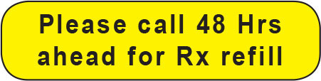 C-36:  Please call 48 Hrs ahead for Rx refill