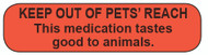 C-45 Medication Instruction Sticker - Keep out of Pet's Reach.  This medication tastes good to animals.