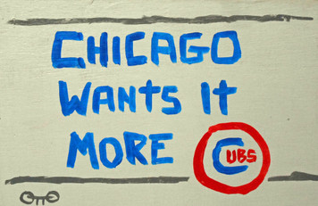 CHICAGO CUBS Wants it More! by Otto - Was $20-Now$10