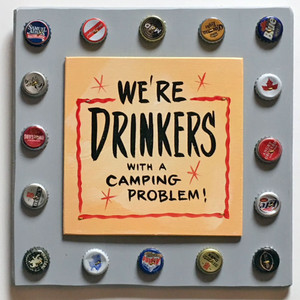 We're DRINKERS with a Camping Problem by George Borum