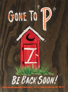 "OUTHOUSE - GONE TO ""P"" - BE BACK SOON - WAS $20 - now $12"