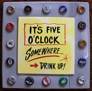 IT'S FIVE O'CLOCK SOMEWHERE - DRINK UP! - 2600