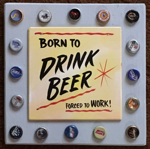 BORN TO DRINK BEER - FORCED TO WORK (2604)