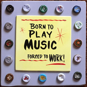 BORN TO PLAY MUSIC - FORCED TO WORK = #2642