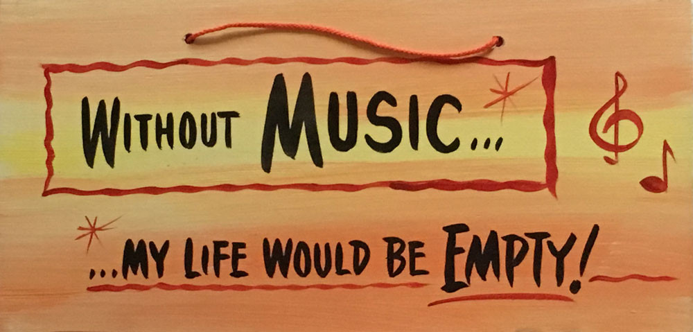 Without Music My Life Would Be Empty Possum County Folk Art Gallery