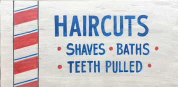 OLD TIME BARBER SHOP SIGN - Haircuts - Teeth Pulled