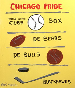 CHICAGO Cubs - Sox - Bears - Bulls - Blackhawks by Otto - Was $35-Now$20