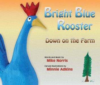 "MINNIE ADKINS BOOK & CD - ""BRIGHT BLUE ROOSTER - DOWN on the FARM"""