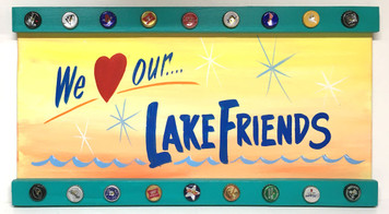 WE LOVE OUR LAKE FRIENDS - PARTY SIGN BY GEORGE