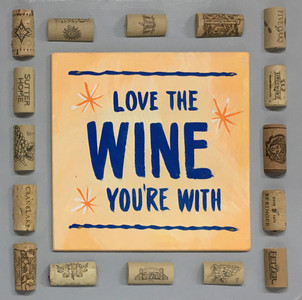 LOVE THE WINE YOU'RE WITH - Wall Plaque w/ Corks by Borum