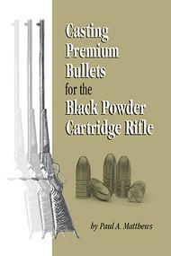 Casting Premium Bullets for the Black Powder Cartridge Rifle