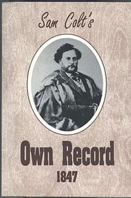 Sam Colt's Own Record, 1847