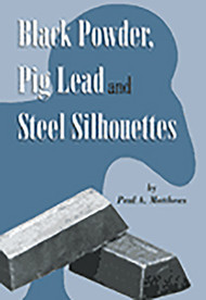 Black Powder, Pig Lead and Steel Silhouettes