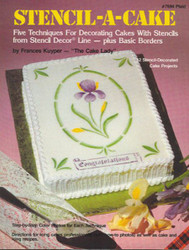 STENCIL A CAKE  BY FRANCES KUYPER (THE CAKE LADY)--DISCONTINUED