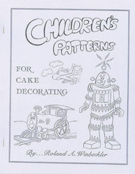 CHILDRENS PATTERNS FOR CAKE DECORATING BY ROLAND WINBECKLER