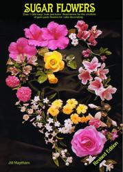 Sugar Flowers By Jill Maytham--Discontinued