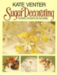 Sugar Decorating By Kate Venter--Discontinued