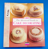 Advanced Guide to Cake Decorating Book--Discontinued