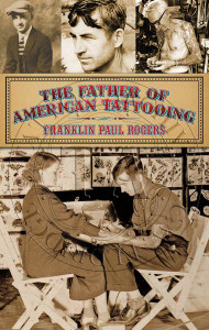 The Father of American Tattooing, Franklin Paul Rogers