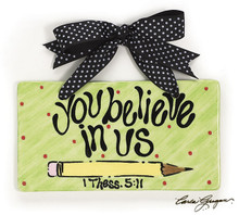 """You Believe In Us""  Teacher Wall Hanging"