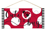 "12.5""L X 6""H ""CUTE AS A BUG"" SIGN - RED/BLACK/WHITE"