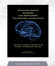Attention Deficit Disorder and ADD-care(R) The Natural Alternative! Or There Is Never a Reason to be Without a Prefrontal Cortex (Video - DVD)