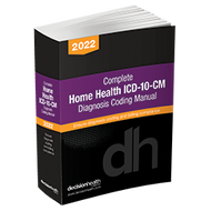 Prepare for thousands of FY2022 code changes, more PDGM changes and annual coding guidance changes, that you will quickly need to understand in order to assign the correct codes. To code claims accurately, you need a resource that is more than just the code set. You need a tool that will guide your code choices – DecisionHealth's Complete Home Health ICD-10-CM Diagnosis Coding Manual, 2022.  Ships August 2021