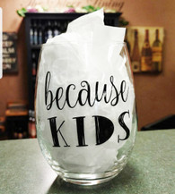 """Because Kids"" Stemless Wine Glass"