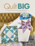 Quilt Big - Jemima Flendt's second book.  Bigger Blocks for Faster Finishes