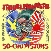 CD split Troublemakers / So-Cho Pistons